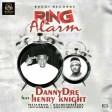 Danny Dre - Ring Alarm ft Henry knight