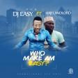 Dj Easy ft Landlord - who make am easy